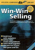Win-Win Selling: The Original 4-Step Counselor Approach for Building Long-Term Relationships with Buyers (Wilson Learning Library)