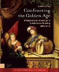Confronting the Golden Age: Imitation and Innovation in Dutch Genre Painting 1680-1750 (Amsterdam University Press - Amsterdam Studies in the Dutch)