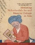 Mediating Netherlandish Art and Material Culture in Asia (Amsterdam University Press - Amsterdam Studies in the Dutch)