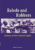 Rebels and Robbers: Violence in Post-Colonial Angola