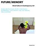 Future/Memory: Street Culture & Contemporary Art