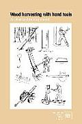 Wood Harvesting with Hand Tools: An Illustrated Training Manual