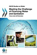 OECD Studies on Water Meeting the Challenge of Financing Water and Sanitation: Tools and Approaches