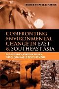 Confronting Environmental Change in East and Southeast Asia: Eco-Politics, Foreign Policy, and Sustainable Development