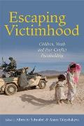 Escaping Victimhood: Children, Youth, and Post-Conflict Peacebuilding