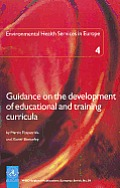 Who Regional Publications, European Series #84: Guidance on the Development of Educational and Training Curricula. Environmental Health Services in Europe 4