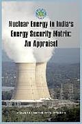 Nuclear Energy in India's Energy Security Matrix: An Appraisal