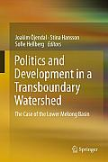 Politics and Development in a Transboundary Watershed: The Case of the Lower Mekong Basin