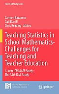 Teaching Statistics in School Mathematics - Challenges for Teaching and Teacher Education: A Joint ICMI/IASE Study: The 18th ICMI Study (New ICMI Study Series)