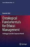 Ontological Fundamentals for Ethical Management Heidegger & the Corporate World