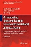 On Integrating Unmanned Aircraft Systems Into the National Airspace System: Issues, Challenges, Operational Restrictions, Certification, and Recommend