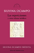 Las repeticiones y otros relatos ineditos/  Repetitions and Other Unpublished Stories