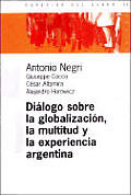 Dialogos Sobre La Globalizacion, La Multitud y La Experiencia Argentina
