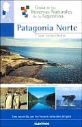 Patagonia Norte - Guia de Las Reservas Naturales de La Argentina