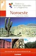 Noroeste - Guia de Las Reservas Naturales de La Argentina