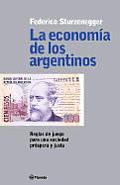 La Economia de Los Argentinos: Reglas de Juego Para Una Sociedad Prospera y Justa