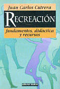 Recreacion Fundamentos, Didactica y Recursos
