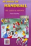 40 Juegos de Handball. del Juego Al DePorte