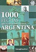 1000 Fechas Que Hicieron Historia En La Argentina / 1000 Dates That Made History in Argentina