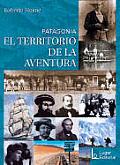 Patagonia: El Territorio de La Aventura