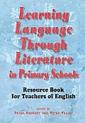 Learning Langauge Through Literature in Primary Schools: Resource Book for Teachers of English