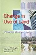 Change in Use of Land: A Practical Guide to Development in Hong Kong