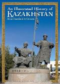 An Illustrated History of Kazakhstan: Asia's Heartland in Context