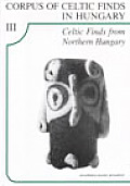Celtic Finds in Northern Hungary Corpus of Celtic Finds in Hungary Volume 3