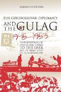 Czechoslovak Diplomacy and the Gulag: Deportation of Czechoslovak Citizens in the USSR and the Negotiation for Their Repatriation, 1945-1953