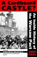 A Cardboard Castle?: An Inside History of the Warsaw Pact, 1955-1991 (National Security Archive Cold War Readers)
