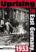 Uprising in East Germany, 1953: The Cold War, the German Question and the First Major Upheaval Behind the Iron Curtain