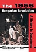 The 1956 Hungarian Revolution: A History in Documents (National Security Archive Cold War Readers)
