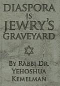 Diaspora Is Jewry's Graveyard