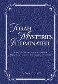 Torah Mysteries Illuminated: Intriguing Insights Into the Essence of Major Torah Topics of Contemporary Relevance