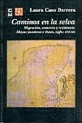 Caminos En La Selva: Migracin, Comercio y Resistencia. Mayas Yucatecos E Itzaes, Siglos XVII-XIX (Historia)