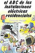 El Abc De Las Instalaciones Electricas Residenciales /  the Abc's of Electric Residential Installations