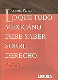 Lo Que Todo Mexicano Debe Saber Sobre Derecho/ All Mexican What Should Know About Law