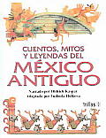 Cuentos, Mitos Y Leyendas Del Mexico Antiguo