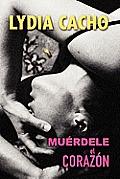 Muerdele El Corazon/ Bite the Heart
