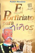 El Porfiriato Para Ninos/ the Rule of Porfirio Diaz for Children