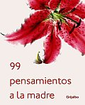 99 Pensamientos a La Madre/ 99 Thoughts for a Mother