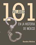 101 Villanos De La Historia De Mexico/ 101 Scoundrels of Mexican History