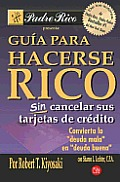 Guia Para Hacerse Rico Sin Cancelar Sus Tarjetas de Credito (Rich Dad's Guide to Becoming Rich Without Cutting Up Your Credit Cards) (Padre Rico)
