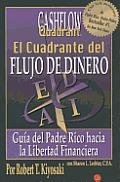 El Cuadrante del Flujo de Dinero: Guia del Padre Rico Hacia la Libertad Financiera = The Cashflow Quandrant (Negocios)