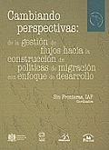 Cambiando Perspectivas: de La Gestin de Flujos Hacia La Construccin de Pol-Ticas de Migracin Con Enfoque de Desarrollo. (Am'rica Latina y el Nuevo Orden Mundial)