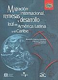 Migracin Internacional, Remesas y Desarrollo Local En Am'rica Latina y El Caribe. (Desarrollo & Migracin)