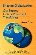 Shaping Globalization Civil Society Cultural Power & Threefolding