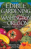 Edible Gardening for Washington & Oregon Vegetables Fruits Herbs & Seeds