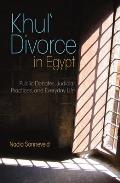 Khul' Divorce in Egypt: Public Debates, Judicial Practices, and Everyday Life