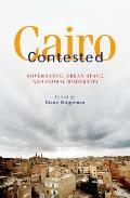 Cairo Contested: Governance, Urban Space, and Global Modernity Cover